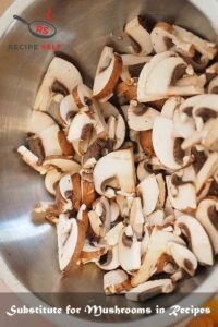 Substitute for Mushrooms in Recipes